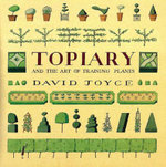 Topiary and the Art of Training Plants - David Joyce