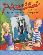 Picasso and the Girl with a Ponytail : A Story of Pablo Picasso - Laurence Anholt