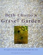 Beth Chatto's Gravel Garden : Drought-Resistant Planting Through the Year - Beth Chatto