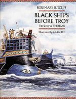 Black Ships Before Troy : The Story of the Iliad - Rosemary Sutcliff