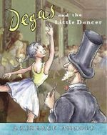 Degas and the Little Dancer : Big Book - Laurence Anholt