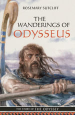 The Wanderings of Odysseus : The Story of The Odyssey - Rosemary Sutcliff