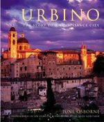 Urbino : The Story of a Renaissance City - June Osborne