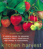 Kitchen Harvest : A Cook's Guide to Growing Organic Fruit, Vegetables and Herbs in Containers - Susan Berry