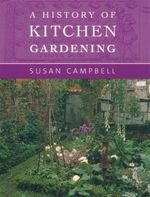 A History of Kitchen Gardening - Susan Campbell