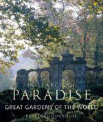 In Search of Paradise : Great Gardens of the World - Penelope Hobhouse