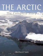 The Arctic : The Complete Story - Richard Sale