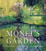 The Magic of Monet's Garden : His Planting Schemes and Colour Harmonies - Derek Fell