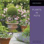 Plants in Pots : Simply Gardening Ser. - Andi Clevely