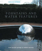 Fountains and Water Features : From Ancient Springs to Modern Marvels - Rosalind Hopwood