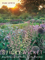 Sticky Wicket : Gardening in Tune with Nature - Pam Lewis