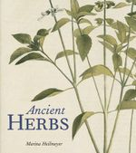 Ancient Herbs : Abundant Harvests from Your Own Backyard - Marina Heilmeyer