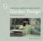 The RHS Garden Design Workbook and Album : Royal Horticultural Society - Robin Williams