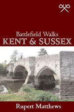 Battlefield Walks : Kent & Sussex - Rupert Matthews