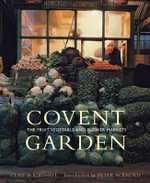 Covent Garden : The Fruit, Vegetable and Flower Markets - Clive Boursnell