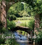 The Gardens of Wales : Creating Serenity - Helena Attlee