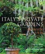 Italy's Private Gardens : An Inside View - Helena Attlee