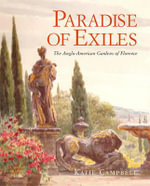 Paradise of Exiles : The Anglo-American Gardens of Florence - Katie Campbell