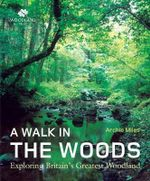A Walk in the Woods : Exploring Britain's Greatest Woodland - Archie Miles