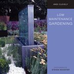 Low Maintenance Gardening : A Time-saving Guide to Trouble-free Gardening - Andi Clevely