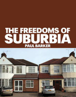 The Freedoms of Suburbia - Paul Barker