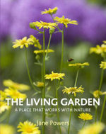 The Living Garden : A Place That Works with Nature - Jane Powers