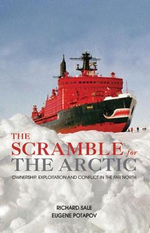 The Scramble for the Arctic : Ownership, Exploitation and Conflict in the Far North - Richard Sale