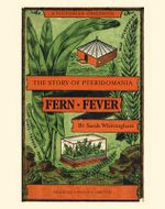 Fern Fever : The Story of Pteridomania - Sarah Whittingham