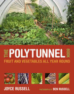 The Polytunnel Book : Fruit and Vegetables All Year Round - Joyce Russell