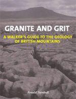 Granite and Grit : A Walker's Guide to the Geology of British Mountains - Ronald Turnbull