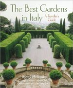 The Best Gardens in Italy :  A Traveller's Guide - Kirsty McLeod