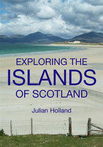 Exploring the Islands of Scotland : Including the Channel Islands and the Isle of Man - Julian Holland