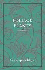 Foliage Plants : Letters on Life and Gardening - Christopher Lloyd