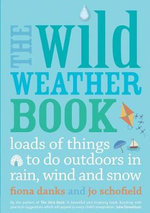 The Wild Weather Book : Loads of Things to Do Outdoors in Rain, Wind and Snow - Fiona Danks