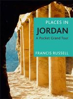Places in Jordan : A Pocket Grand Tour - Francis Russell