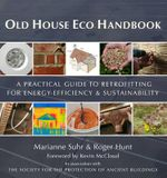 Old House Eco Handbook : A Practical Guide to Retrofitting for Energy-Efficiency & Sustainability - Roger Hunt