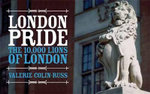 London Pride : The 10,000 Lions of London - Valerie Colin-Russ
