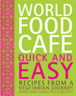 World Food Cafe: Quick and Easy : Recipes from a Vegetarian Journey - Chris Caldicott