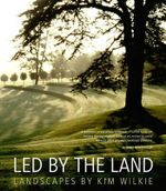 Led by the Land : Landscapes by Kim Wilkie - Kim Wilkie