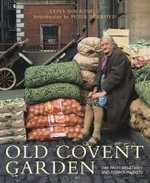 Old Covent Garden : The Fruit, Vegetable and Flower Markets - Clive Boursnell