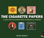 The Cigarette Papers : A Eulogy for the Cigarette Packet in Anecdote and Literature - Peter Ashley