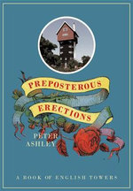 Preposterous Erections : A Book of English Towers - Peter Ashley
