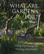 What are Gardens For? : Visiting, Experiencing and Thinking About Gardens - Rory Stuart