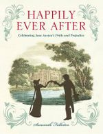 Happily Ever After : Celebrating Jane Austen's Pride and Prejudice - Susannah Fullerton