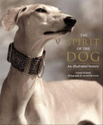 The Spirit of the Dog : An Illustrated History - Tamsin Pickeral