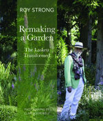 Remaking a Garden : The Laskett Transformed - Roy Strong