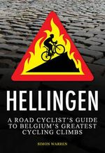 Hellingen : A Road Cyclist's Guide to Belgium's Greatest Cycling Climbs - Simon Warren