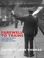 Farewell to Trains : A Lifetime's Journey Along Britain's Changing Railways - David St.John Thomas