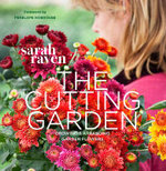 The Cutting Garden : Growing and Arranging Garden Flowers - Sarah Raven