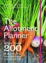 The Allotment Planner : More Than 200 Ways to Enjoy Your Plot Month by Month - Matthew Appleby